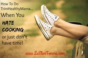 How to do TrimHealthyMama when you hate cooking or don't have time!