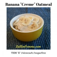 "Banana ""cream"" Oatmeal - THM ""E"""