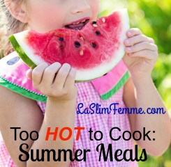 Too hot to cook! Summer meals