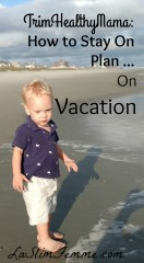 How to stay on plan with TrimHealthyMama on Vacation