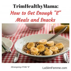 How to get enough E meals and snacks on TrimHealthyMama